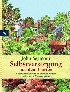 John Seymour Selbstversorgung Aus Dem Garten Buch Online Kaufen Gesundes Obst Und Gemuse Garten Tomaten Pflanzen