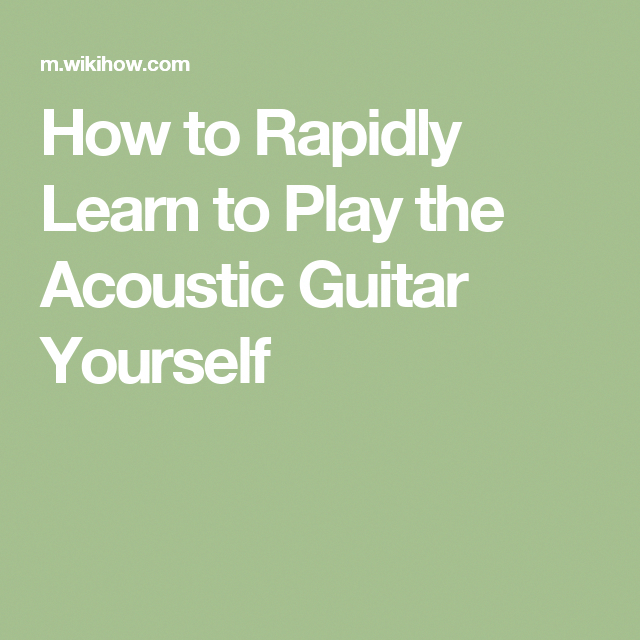 Rapidly Learn to Play the Acoustic Guitar Yourself ...
