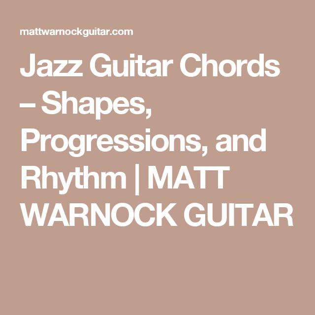 Jazz Guitar Chords Shapes Progressions And Rhythm Matt Warnock