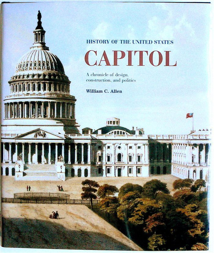 History of the United States Capitol: A Chronicle of Design, Construction, and Politics
