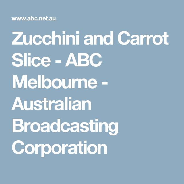 Zucchini and Carrot Slice - ABC Melbourne - Australian Broadcasting Corporation