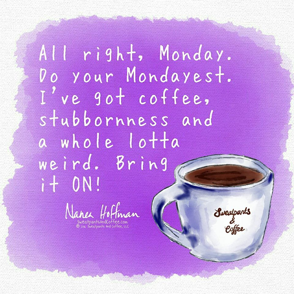 Bring it Monday, you don't scare me! Coffee humor