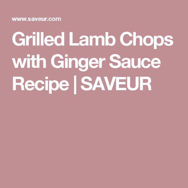 Grilled Lamb Chops with Ginger Sauce Recipe | SAVEUR