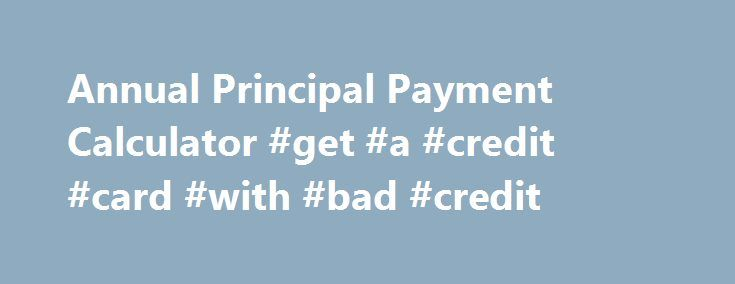 Annual Principal Payment Calculator #get #a #credit #card #with - credit card payment calculator