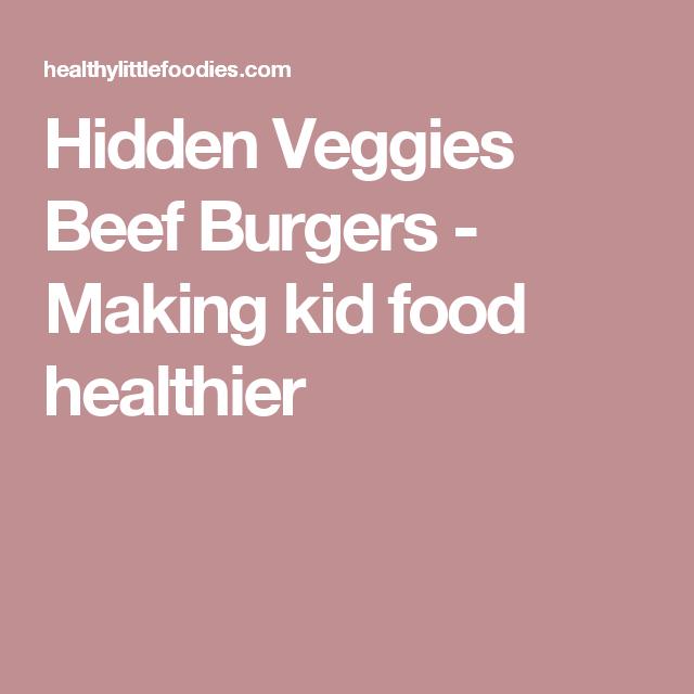 Hidden Veggies Beef Burgers | Recipe | Kids meals, Hidden ...