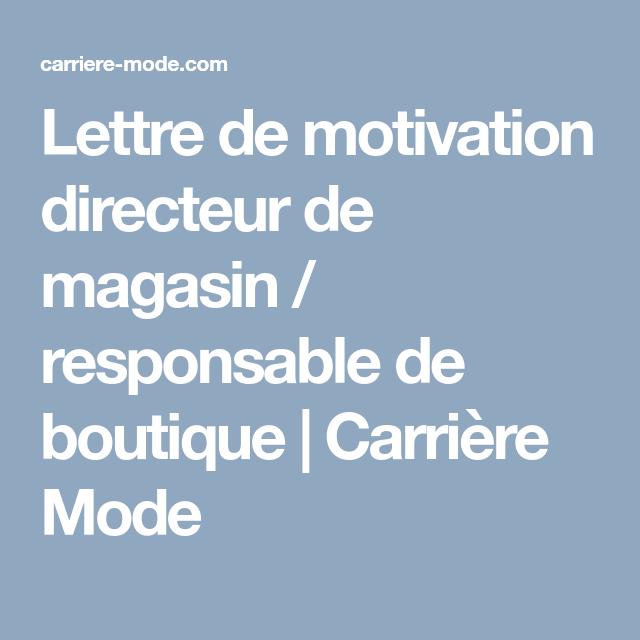 Lettre De Motivation Directeur De Magasin Responsable De Boutique Carriere Mode Lettre De Motivation Lettre A Motivation
