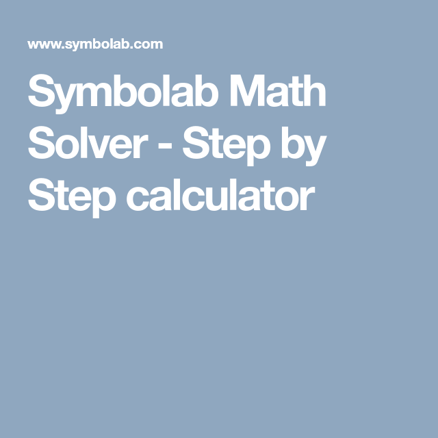 Symbolab Math Solver - Step by Step calculator | Educational tips ...
