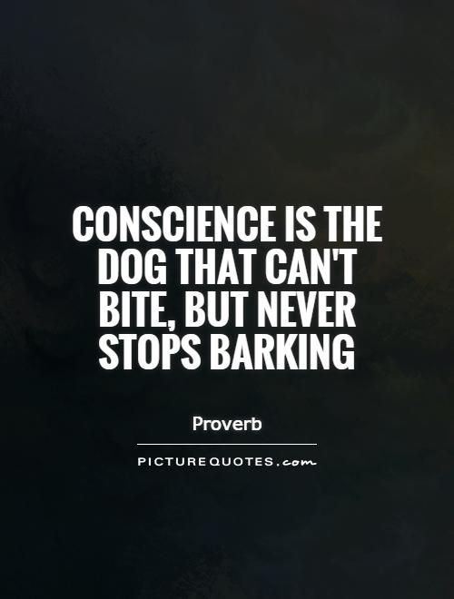 Conscience Listen To It Conscience Quotes Guilty Conscience Dog Quotes