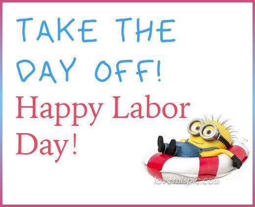 Take The Day Off Minion Minions Labor Day Labor Day Quotes Labor