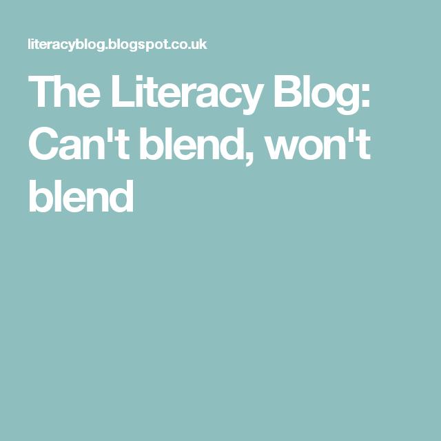 The Literacy Blog: Can't blend, won't blend
