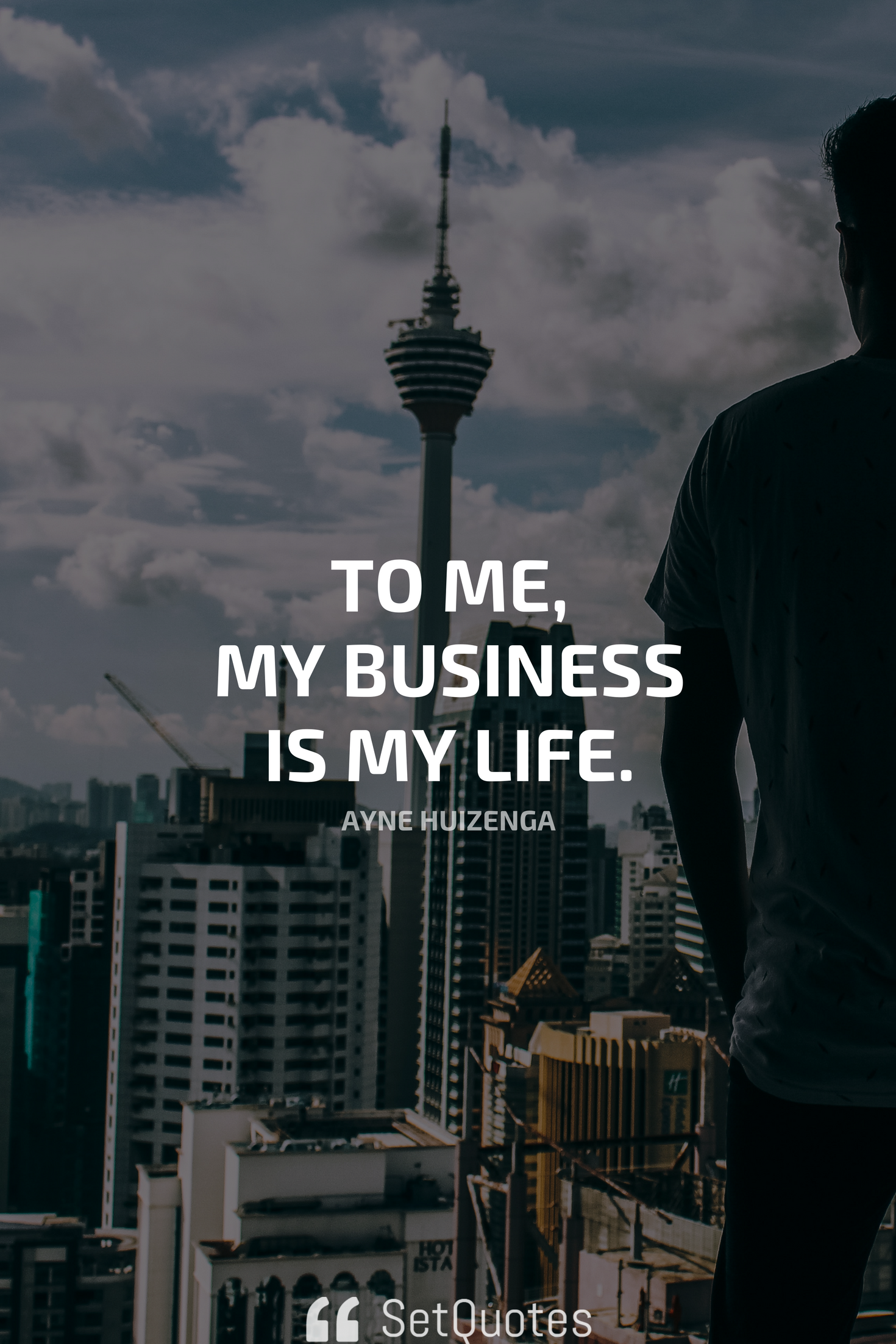 To Me My Business Is My Life Wayne Huizenga Life My Life Inspirational Quotes