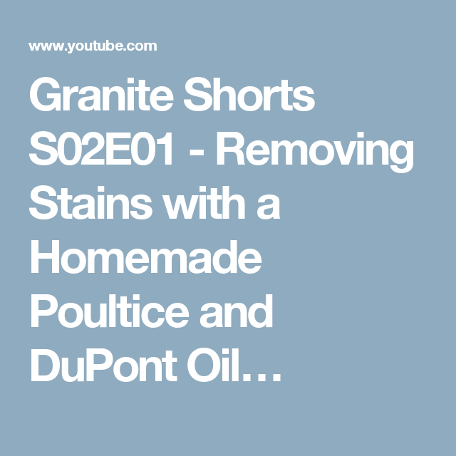 Granite Shorts S02e01 Removing Stains With A Homemade Poultice And Dupont Oil Stain Remover Remove Oil Stains Stains