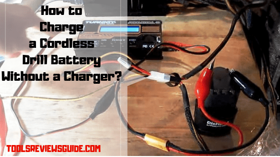 How To Charge A Cordless Drill Battery Without A Charger Tools Reviews And Guide Cordless Drill Batteries Cordless Drill Charger