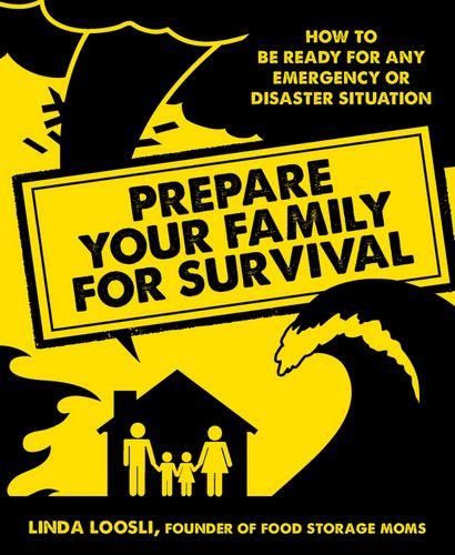 Prepare Your Family For Survival by Linda Loosli/FoodStorageMoms.com