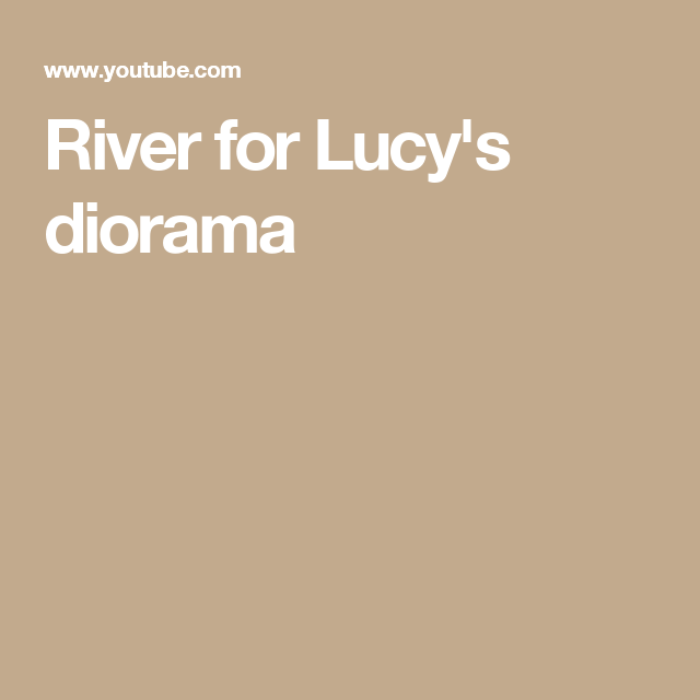 River For Lucy S Diorama Diorama Dinosaur Diorama Faux