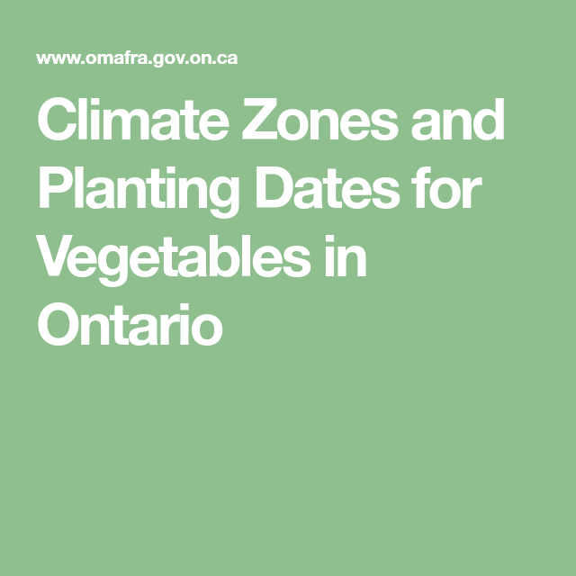 Climate Zones And Planting Dates For Vegetables In Ontario
