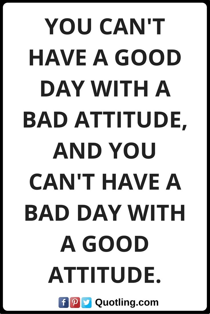 Bad Attitude Quotes Positive Attitude Quotes You Can't Have A Good Day With A Bad