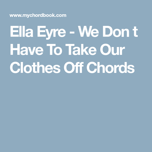 Ella Eyre - We Don t Have To Take Our Clothes Off Chords | Piano ...
