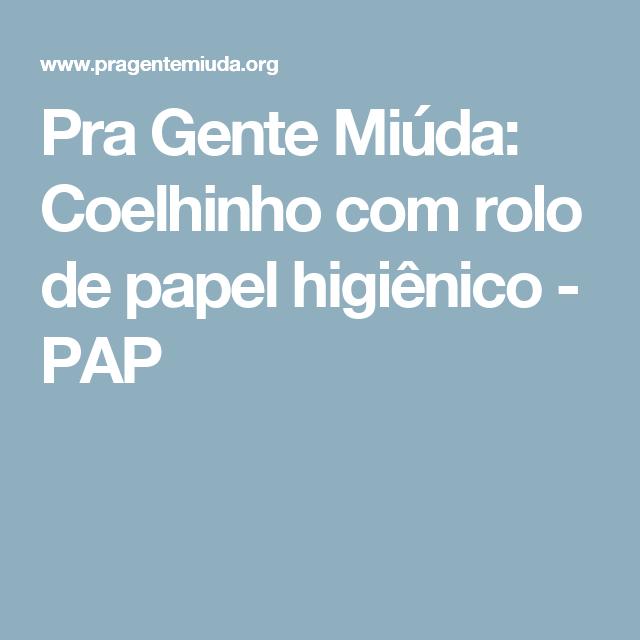 Pra Gente Miúda: Coelhinho com rolo de papel higiênico - PAP