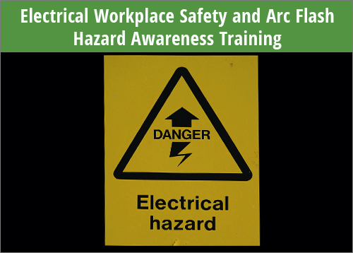 Electrical Workplace Safety and Arc Flash Awareness