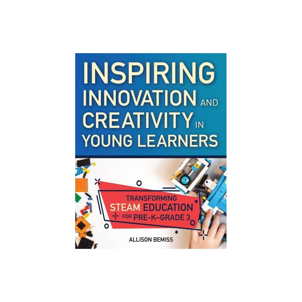 Inspiring Innovation And Creativity In Young Learners By Allison