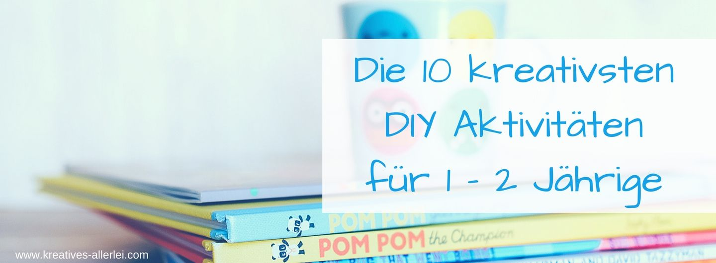 die 10 kreativsten diy aktivit ten f r 1 2 j hrige malen basteln leben lernen mit. Black Bedroom Furniture Sets. Home Design Ideas