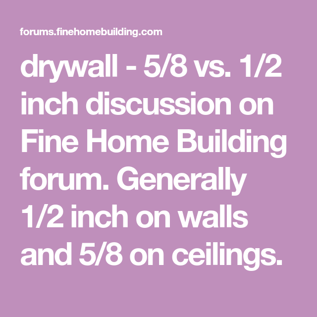 Drywall 5 8 Vs 1 2 Inch Discussion On Fine Home Building Forum Generally 1 2 Inch On Walls And 5 8 On Ceilings Building A House Fine Home Building Drywall
