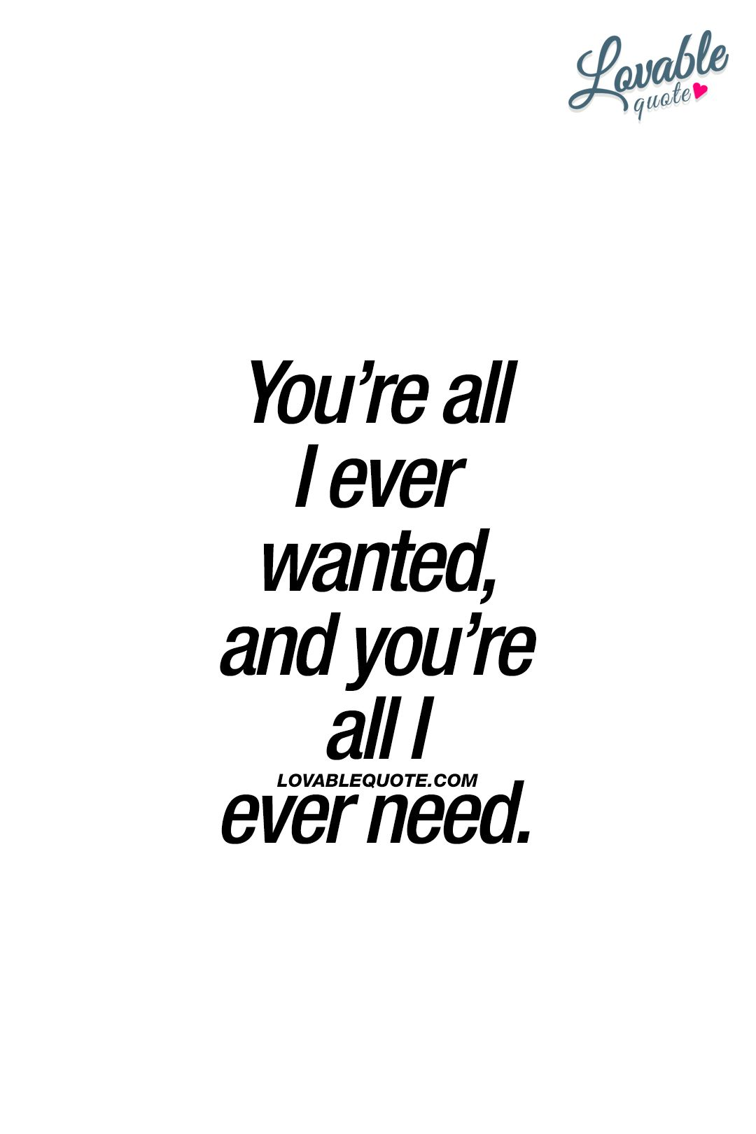 You Re All I Ever Wanted And You Re All I Ever Need When You Find That Special Someone Who Is Everything You Ev Our Love Quotes Desire Quotes Flirty Quotes