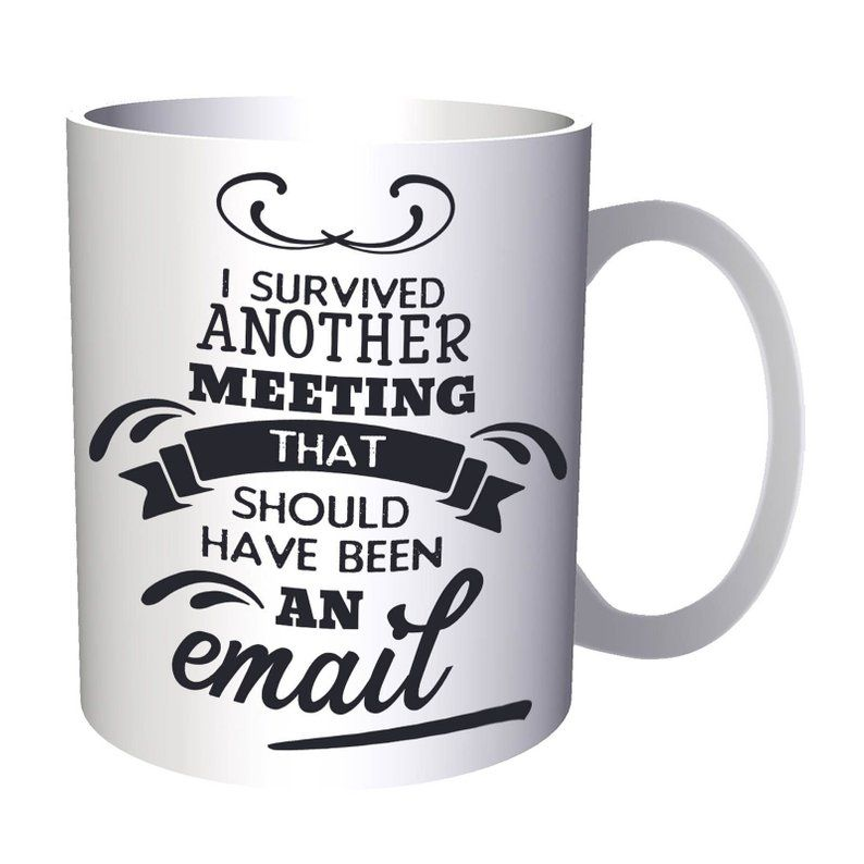 I Survived Another Meeting That Should Have Been An Email Amazing