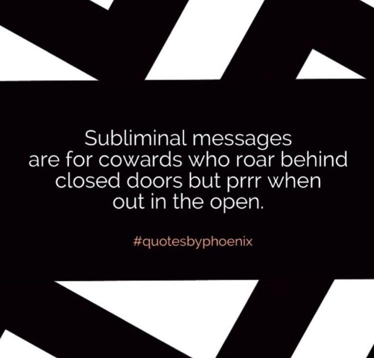 Subliminal messages are for cowards who roar behind closed doors but