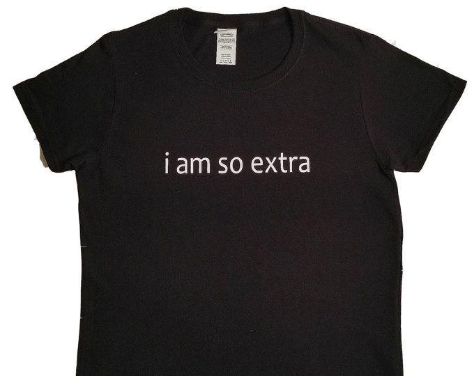 I Am So Extra Black T-Shirt