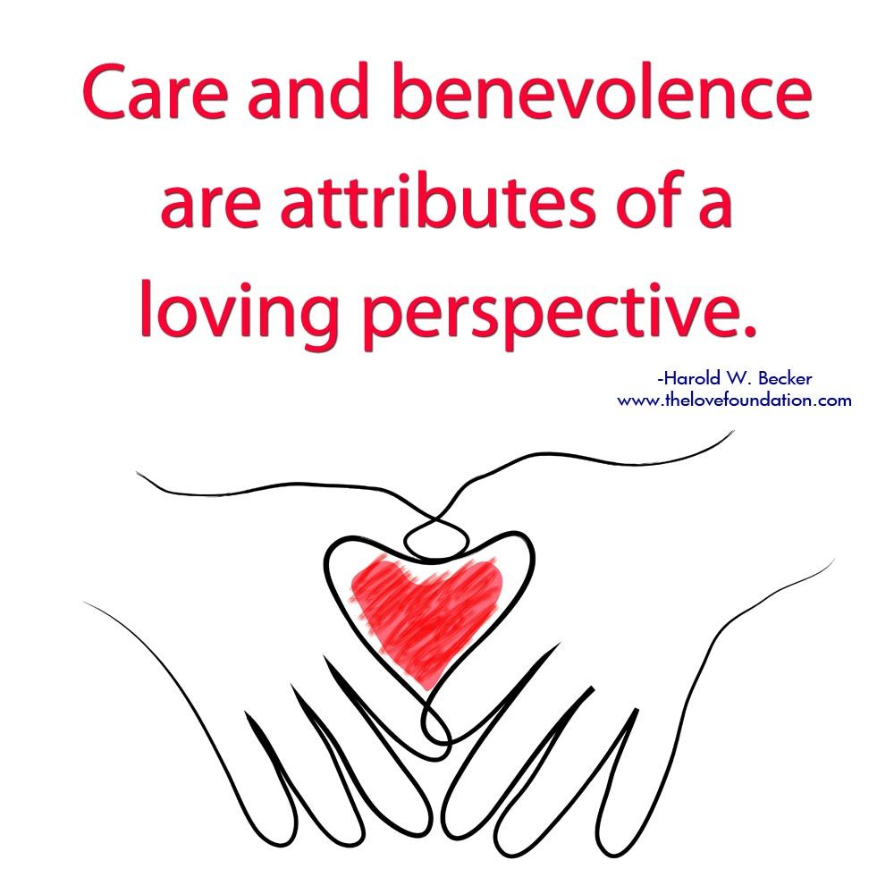 Care And Benevolence Are Attributes Of A Loving Perspective Harold