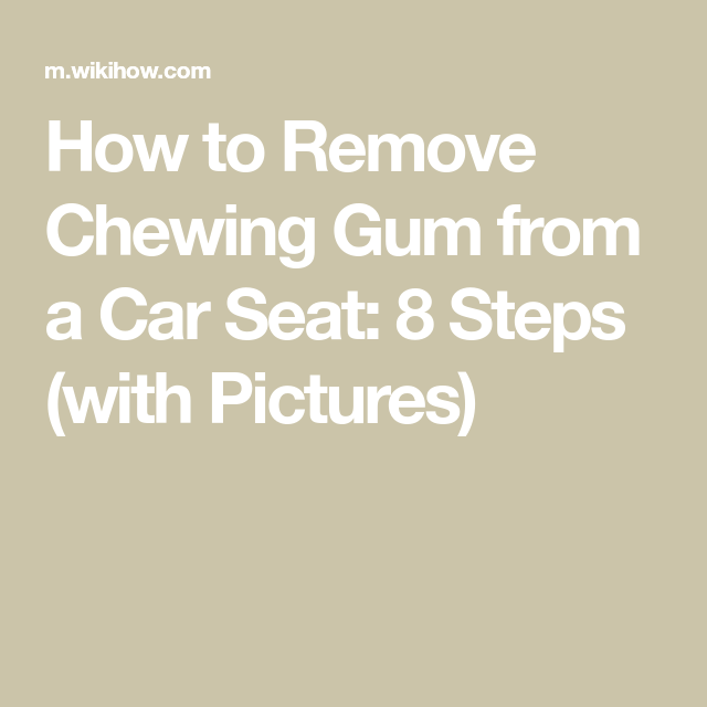 Remove Chewing Gum from a Car Seat | Chewing gum, Car seats and ...