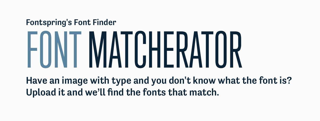 Fontspring S Font Finder Font Matcher Have An Image With Type And You Don T Know What The Font Is Upload It And We Ll Find Font Matcher Font Finder Find Fonts