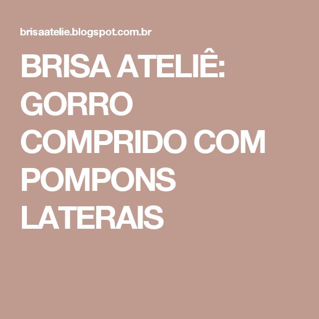 BRISA ATELIÊ  GORRO COMPRIDO COM POMPONS LATERAIS  8e83b30b906