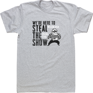 Drama Club T-shirts High School Custom Tshirts We\'re Here To Steal ...