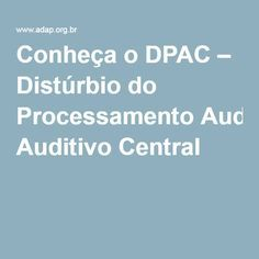 Conheça o DPAC – Distúrbio do Processamento Auditivo Central                                                                                                                                                     Mais