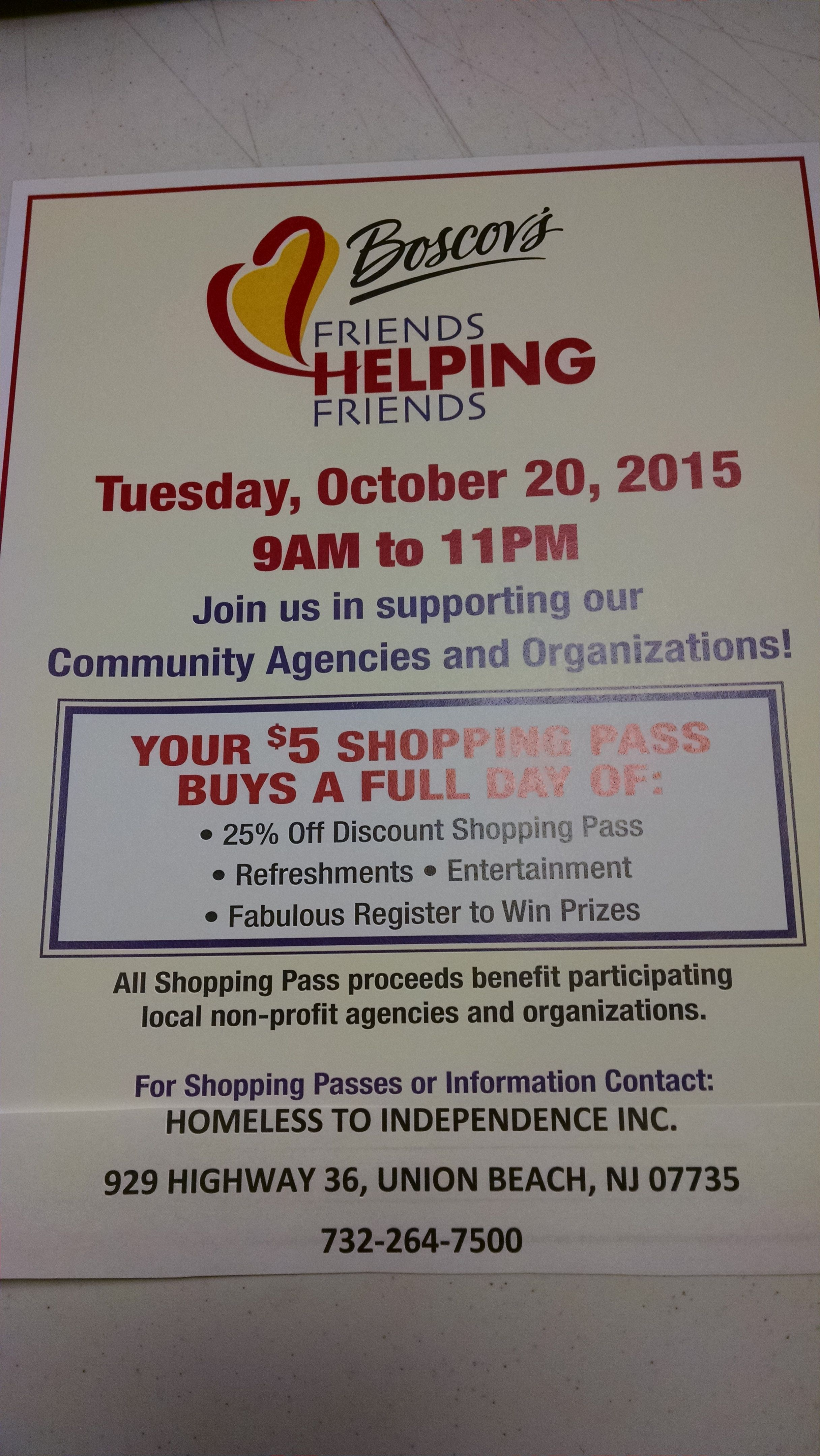 PURCHASE A BOSCOV'S SAVINGS PASS TODAY!  TUESDAY, OCTOBER 20TH, 2015 FROM 9AM TO 11PM  THIS IS THE ONLY DAY OF THE YEAR BOSCOV'S OFFERS A COUPON!!   GOOD AT ALL 63-BOSCOV'S LOCATIONS IN:  NJ,NY,DE,PA,MD,OH   PLEASE NOTE CANNOT BE USED FOR AN ONLINE PURCHASE!  THANK YOU FOR YOUR SUPPORT!