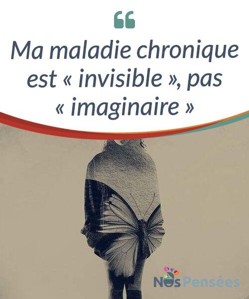 Ma Maladie Chronique Est Invisible Pas Imaginaire Nous Vivons Dans Une Societe Ou La Maladie Chronique Continue A Maladie Chronique Malade Chronique