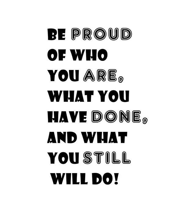 Be Proud Of Who You Are What You Have Done And What You Still Will Do Congratulations Quotes Congrats Quotes Inspirational Quotes