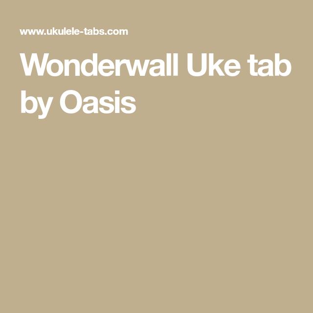 Wonderwall Uke Tab By Oasis Ukulele Pinterest Wonderwall
