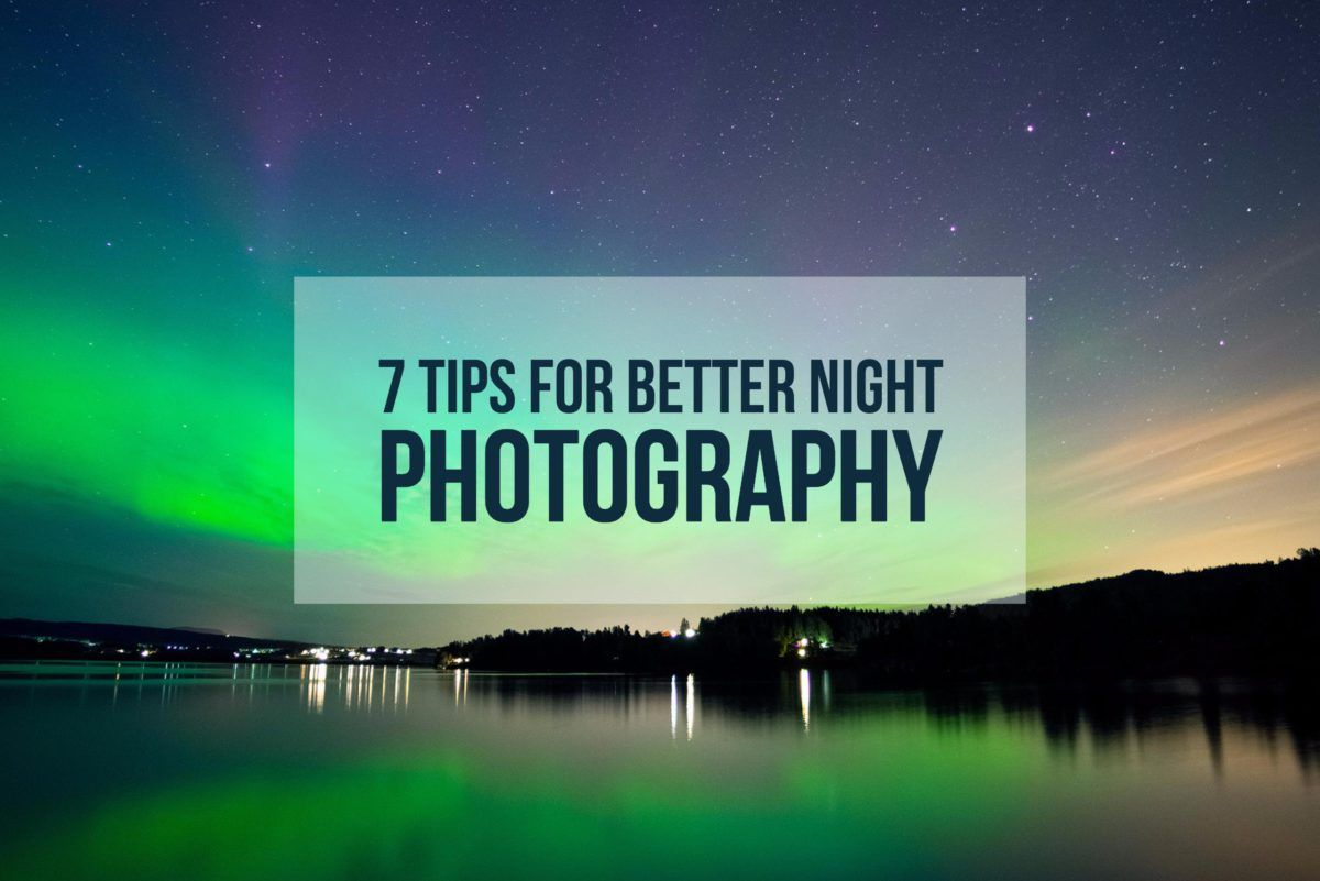7 Tips For Better Night Photography Night Photography Landscape Photography Tips Best Landscape Photography
