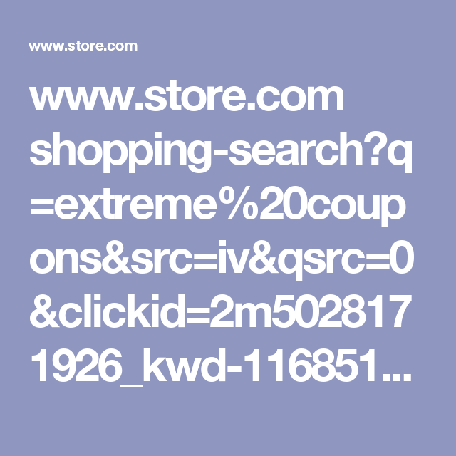www.store.com shopping-search?q=extreme%20coupons&src=iv&qsrc=0&clickid=2m5028171926_kwd-116851341148&qm=__iv_m_p_c_12558177588_k_116851341148_g_5028171926_p_2_b_bb_d_m_vi__
