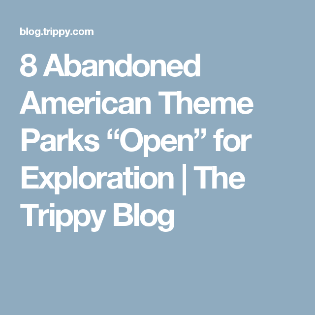 "8 Abandoned American Theme Parks ""Open"" For Exploration"