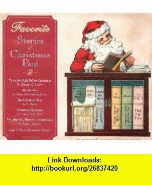 Favorite Stories of Christmas Past Clement C Moore, O Henry, Hans Christian Andersen, Louisa May Alcott, Renee Raudman, Alan Sklar , ISBN-10: 1400105706  ,  , ASIN: B0064XFYTE , tutorials , pdf , ebook , torrent , downloads , rapidshare , filesonic , hotfile , megaupload , fileserve