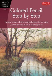 Colored Pencil Step by Step: Explore a range of styles and ...