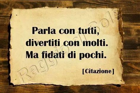 Talk To Everyone Have Fun With Many But Trust A Few Italian Quotes Italian Proverbs Italian Phrases