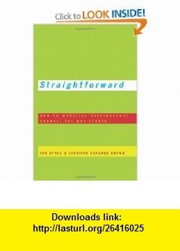 Straightforward How to Mobilize Heterosexual Support for Gay Rights (9780691121345) Ian Ayres, Jennifer Gerarda Brown , ISBN-10: 0691121346  , ISBN-13: 978-0691121345 ,  , tutorials , pdf , ebook , torrent , downloads , rapidshare , filesonic , hotfile , megaupload , fileserve