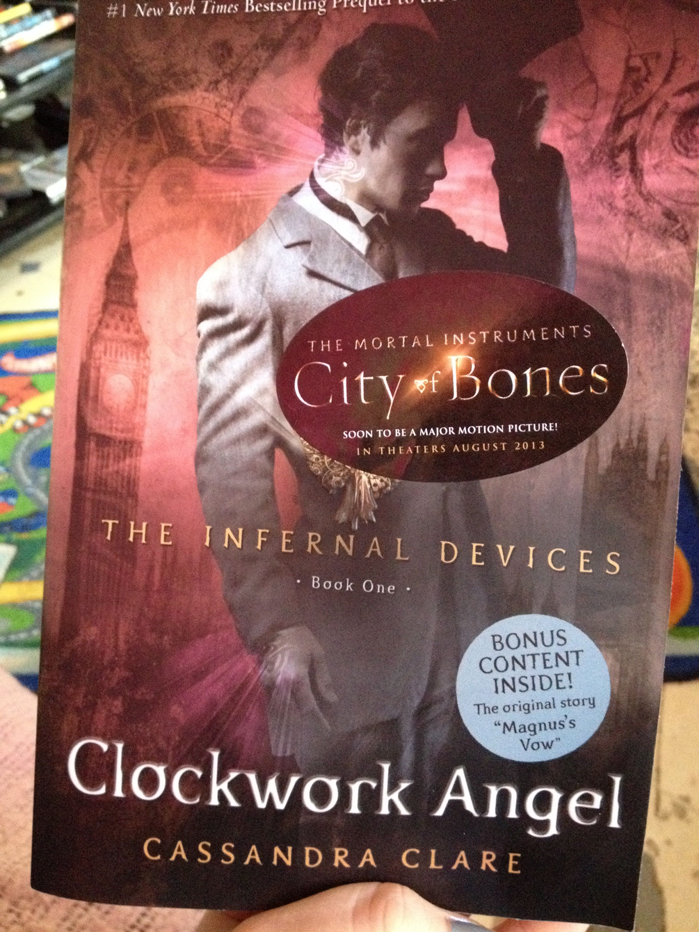 The infernal devices  Clockwork angel by Cassandra Clare I really like this book because of the action and the love of characters in book. I like the time period it was written in and the place of London.