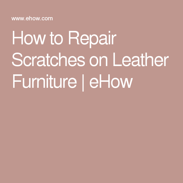 How To Repair Scratches On Leather Furniture